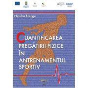 Cuantificarea pregatirii fizice in antrenamentul sportiv - Nicolae Neagu