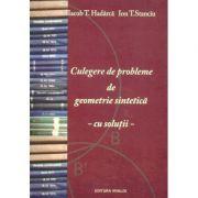 Culegere de probleme de geometrie sintetica - cu solutii - Iacob T. Hadarca, Ion T. Stanciu