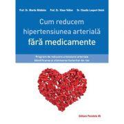 Cum reducem hipertensiunea arteriala fara medicamente - Claudia Laupert-Deick, Martin Middeke, Klaus Volker