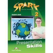 Curs limba engleza Spark 2 Presentation Skills Manualul elevului - Virginia Evans, Jenny Dooley