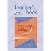 Curs limba engleza Successful Writing Intermediate Manualul profesorului - Virginia Evans