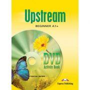 Curs limba engleza Upstream Beginner A1+ Caiet de activitati DVD - Virginia Evans, Jenny Dooley