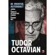De profesie autodidact. Jurnal cu subiecte de povestiri, comedii si romane mici - Tudor Octavian