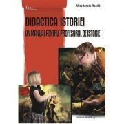 Didactica istoriei. Un manual pentru profesorul de istorie - Alice Ionela Roaita