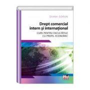 Drept comercial intern si international. Curs pentru facultatile cu profil economic - Diana Gorun