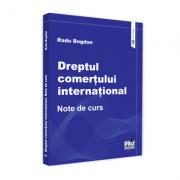 Dreptul comertului international. Note de curs - Radu Bogdan