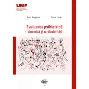 Evaluare psihiatrica. Dinamica si particularitati - Aurel Nirestean, Emese Lukacs