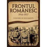 Frontul Romanesc (1916–1917). Culegere de documente - Dinu Postarencu