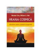 Hrana cosmica. Abordarea taoista a sanatatii si longevitatii - Mantak Chia, William U. Wei