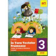 In tara textelor frumoase. Atelier de limba si literatura romana, pentru clasa a III-a - Sofia Dobra
