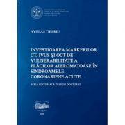 Investigarea markerilor CT, IVUS si OCT de vulnerabilitate a placilor ateromatoase in sindroamele coronariene acute - Tiberiu Nyulas