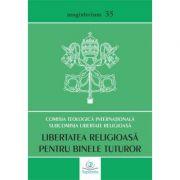 Libertatea religioasa pentru binele tuturor. Abordare teologica a provocarilor contemporane