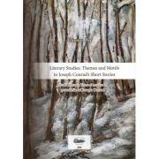 Literary Studies. Themes and Motifs in Joseph Conrad's Short Stories. Studii literare. Teme si motive in povestirile lui Joseph Conrad - Anisoara Pop