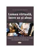 Lumea virtuala, intre uz si abuz - Andrei Dragulinescu