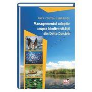 Managementul adaptiv asupra biodiversitatii din Delta Dunarii - Anca Costea - Dunarintu