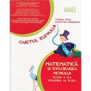 Matematica si explorarea mediului. Caietul elevului pentru clasa a II-a - partea a II-a - Cleopatra Mihailescu, Tudora Pitila