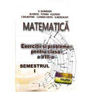 Matematica. Exercitii si probleme pentru clasa a VIII - a - D. Schneider, M. Firicel, P. Stana, R. Scheau, C. Bolbotina, J. Condei Vizitiu, D. Moscaliu
