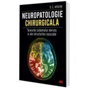 Neuropatologie chirurgicala. Tumorile sistemului nervos si ale structurilor asociate - Dr. Dorel Eugen Arsene