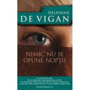 Nimic nu se opune noptii - Delphine De Vigan