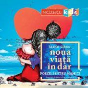 Noua viata in dar. Poezii pentru mamici - Alina Sirbu