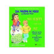 Nu esti ceea ce ai! Cateva lectii despre bani si prosperitate pentru copii - Wayne W. Dyer, Kristina Tracy