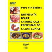 Nutritia in bolile chirurgicale. Prezentari de cazuri - Petre Botianu, Horea Vlad
