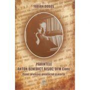 Parintele Anton Benedict Bisoc, OFM Conv. Preot, profesor, provincial si martir - Fabian Dobos