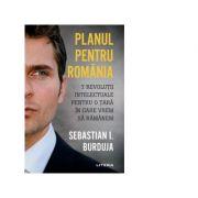 Planul pentru Romania. 7 revolutii intelectuale pentru o tara in care vrem sa ramanem - Sebastian I. Burduja