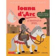 Povestea mea de seara. Ioana d'Arc si destinul ei eroic - Christine Palluy, Prisca Le Tande