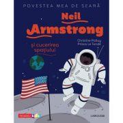 Povestea mea de seara. Neil Armstrong si cucerirea spatiului - Christine Palluy, Prisca Le Tande