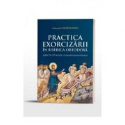 Practica Exorcizarii in Biserica Ortodoxa. Aspecte liturgice, canonice si pastorale - Arhim. Nichifor Horia