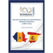 Relatii culturale si diplomatice romano-spaniole (1880–1936) - Flaviu Vasile Rus