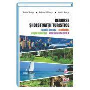 Resurse si destinatii turistice. Studii de caz, statistici, regelementari si documente O. M. T - Nicolae Neacsu, Andreea Baltaretu, Monica Neacsu
