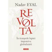 Revolta. In transeele luptei impotriva globalizarii - Nadav Eyal