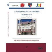 Rolul educatiei in dezvoltarea identitatii culturale a elevilor. Conferinta nationala cu participare internationala - Porkolab Annamaria