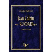 Romani, comentarii. Colectia Reforma - Jean Calvin