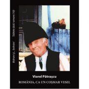 Romania, ca un cosmar vesel - Viorel Patrascu