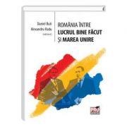 Romania intre lucrul bine facut si Marea Unire - Daniel Buti, Alexandru Radu