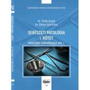 Sebeszeti patologia I. kotet. Patologie chirurgicala, volumul I - Torok Arpad, Elthes Elod Etele
