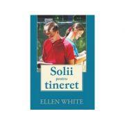 Solii pentru tineret - Ellen G. White