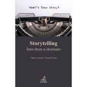 Storytelling. Intre drum si destinatie - Claudiu Coman, Codrina Csesznek
