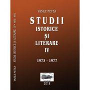 Studii istorice si literare IV (1973-1977) - Vasile Netea. Editie ingrijita de Dimitrie Poptamas