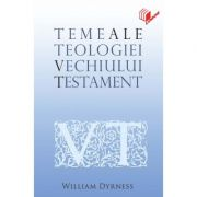 Teme ale teologiei Vechiului Testament - William Dyrness