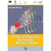 Teoria si practica activitatii motrice umane - Nicolae Neagu