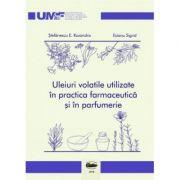 Uleiuri volatile utilizate in practica farmaceutica si in parfumerie. Color - Ruxandra E. Stefanescu, Sigrid Esianu