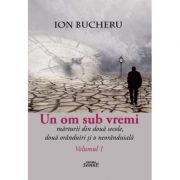 Un om sub vremi 2 volume - Ion Bucheru