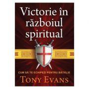 Victorie in razboiul spiritual. Cum sa te echipezi pentru batalie - Tony Evans
