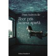 Zbor prin lucarna sparta - Diana Andreea Ilie
