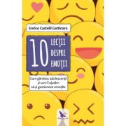 10 lectii despre emotii - Enrico Castelli Gattinara