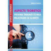 Aspecte teoretice privind imbunatatirea relatiilor cu clientii - Emilia Pascu